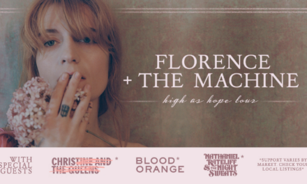 Summer 2019 is Heating Up! Florence + The Machine Confirms North America